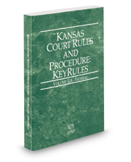 Kansas Court Rules and Procedure - Federal KeyRules, 2017 ed. (Vol. IIA, Kansas Court Rules)