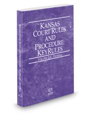 Kansas Court Rules and Procedure - Federal KeyRules, 2018 ed. (Vol. IIA, Kansas Court Rules)