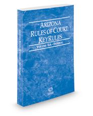 Arizona Rules of Court - Federal KeyRules, 2018 ed. (Vol. IIA, Arizona Court Rules)