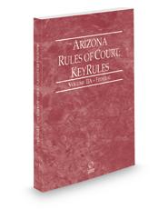 Arizona Rules of Court - Federal KeyRules, 2021 ed. (Vol. IIA, Arizona Court Rules)