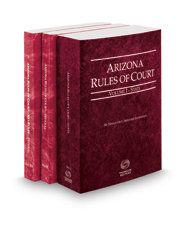 Arizona Rules of Court - State, Federal and Federal KeyRules, 2021 ed. (Vols. I-IIA, Arizona Court Rules)