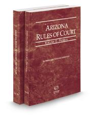 Arizona Rules of Court - Federal and Federal KeyRules, 2017 ed. (Vols. II & IIA, Arizona Court Rules)