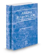 Arizona Rules of Court - Federal and Federal KeyRules, 2018 ed. (Vols. II & IIA, Arizona Court Rules)