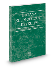Indiana Rules of Court - Federal KeyRules, 2018 ed. (Vol. IIA, Indiana Court Rules)
