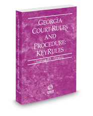 Georgia Court Rules and Procedure - Federal KeyRules, 2018 ed. (Vol. IIA, Georgia Court Rules)