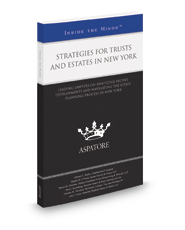 Strategies for Trusts and Estates in New York, 2016 ed.: Leading Lawyers on Analyzing Recent Developments and Navigating the Estate Planning Process in New York (Inside the Minds)