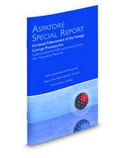 Increased Enforcement of the Foreign Corrupt Practices Act: Understanding the FCPA and Assisting Clients with Compliance Measures (Aspatore Special Report)