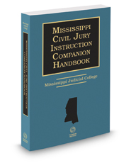 Mississippi Civil Jury Instruction Companion Handbook, 2017-2018 ed.