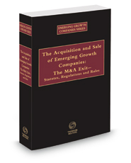 The Acquisition and Sale of Emerging Growth Companies: The M&A Exit-- Statutes, Regulations and Rules , 2020-2021 ed.