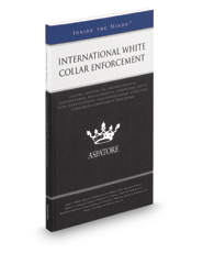 International White Collar Enforcement, 2016 ed.: Leading Lawyers on Preventative Measures, Regulatory Compliance, and Litigation (Inside the Minds)