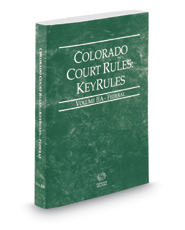 Colorado Court Rules - Federal KeyRules, 2017 ed. (Vol. IIA, Colorado Court Rules)