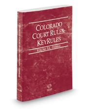 Colorado Court Rules - Federal KeyRules, 2018 ed. (Vol. IIA, Colorado Court Rules)