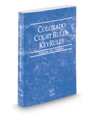 Colorado Court Rules - Federal KeyRules, 2019 ed. (Vol. IIA, Colorado Court Rules)