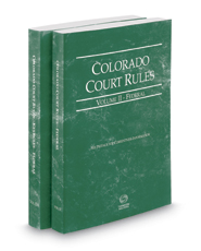 Colorado Court Rules - Federal and Federal KeyRules, 2017 ed. (Vols. II & IIA, Colorado Court Rules)