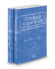 Colorado Court Rules - Federal and Federal KeyRules, 2019 ed. (Vols. II & IIA, Colorado Court Rules)