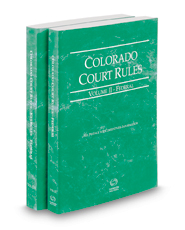 Colorado Court Rules - Federal and Federal KeyRules, 2021 ed. (Vols. II & IIA, Colorado Court Rules)