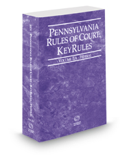 Pennsylvania Rules of Court - Federal KeyRules, 2017 revised ed. (Vol. IIA, Pennsylvania Court Rules)