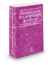 Pennsylvania Rules of Court - Federal KeyRules, 2018 revised ed. (Vol. IIA, Pennsylvania Court Rules)