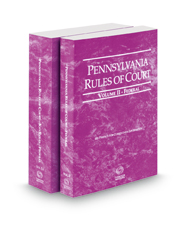 Pennsylvania Rules of Court - Federal and Federal KeyRules, 2018 revised ed. (Vol. II & IIA, Pennsylvania Court Rules)