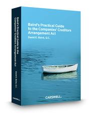 Baird's Practical Guide to the Companies' Creditors Arrangement Act
