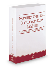 Northern California Local Court Rules - Superior Courts KeyRules, 2018 ed. (Vol. IIIH, California Court Rules)