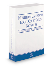 Northern California Local Court Rules - Superior Courts KeyRules, 2018 revised ed. (Vol. IIIH, California Court Rules)