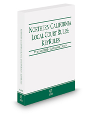 Northern California Local Court Rules - Superior Courts KeyRules, 2021 revised ed. (Vol. IIIH, California Court Rules)