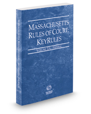 Massachusetts Rules of Court - Federal KeyRules, 2017 ed. (Vol. IIA, Massachusetts Court Rules)