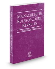 Massachusetts Rules of Court - Federal KeyRules, 2018 ed. (Vol. IIA, Massachusetts Court Rules)