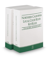 Northern California Local Court Rules - Superior Courts and KeyRules, 2017 Revised ed. (Vols. IIIG & IIIH, California Court Rules)