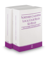 Northern California Local Court Rules - Superior Courts and KeyRules, 2019 ed. (Vols. IIIG & IIIH, California Court Rules)