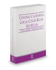 Central California Local Court Rules - Superior Courts KeyRules, 2017 ed. (Vol. IIID, California Court Rules)