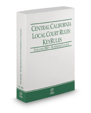 Central California Local Court Rules - Superior Courts KeyRules, 2017 revised ed. (Vol. IIID, California Court Rules)