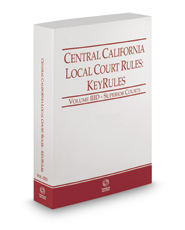 Central California Local Court Rules - Superior Courts KeyRules, 2018 ed. (Vol. IIID, California Court Rules)