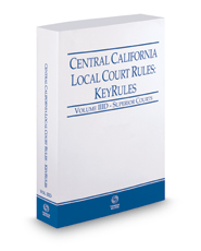 Central California Local Court Rules - Superior Courts KeyRules, 2018 revised ed. (Vol. IIID, California Court Rules)