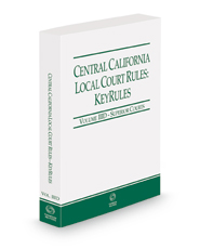 Central California Local Court Rules - Superior Courts KeyRules, 2021 revised ed. (Vol. IIID, California Court Rules)