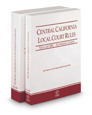 Central California Local Court Rules - Superior Courts and KeyRules, 2018 ed. (Vols. IIIC & IIID, California Court Rules)