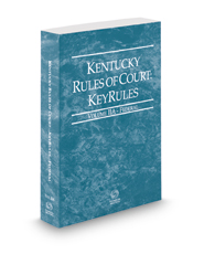 Kentucky Rules of Court - Federal KeyRules, 2017 ed. (Vol. IIA, Kentucky Court Rules)