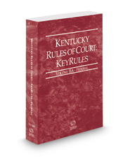 Kentucky Rules of Court - Federal KeyRules, 2018 ed. (Vol. IIA, Kentucky Court Rules)