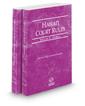 Hawaii Court Rules - Federal and Federal KeyRules, 2017 ed. (Vols. II & IIA, Hawaii Court Rules)