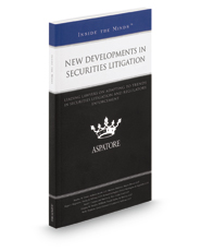 New Developments in Securities Litigation, 2016 ed.: Leading Lawyers on Adapting to Trends in Securities Litigation and Regulatory Enforcement (Inside the Minds)
