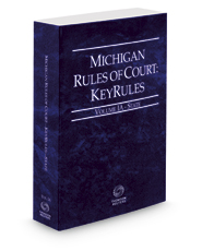 Michigan Rules of Court - State KeyRules, 2017 ed. (Vol. IA, Michigan Court Rules)