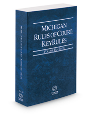 Michigan Rules of Court - State KeyRules, 2018 ed. (Vol. IA, Michigan Court Rules)