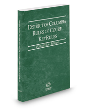District of Columbia Rules of Court - Federal KeyRules, 2017 ed. (Vol. IIA, District of Columbia Court Rules)