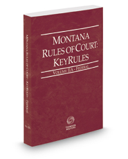 Montana Rules of Court - Federal KeyRules, 2017 ed. (Vol. IIA, Montana Court Rules)