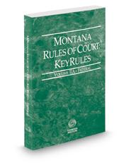 Montana Rules of Court - Federal KeyRules, 2018 ed. (Vol. IIA, Montana Court Rules)