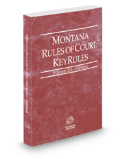 Montana Rules of Court - Federal KeyRules, 2021 ed. (Vol. IIA, Montana Court Rules)