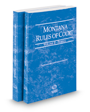 Montana Rules of Court - Federal and Federal KeyRules, 2018 ed. (Vols. II & IIA, Montana Court Rules)