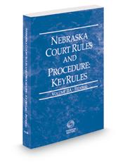 Nebraska Court Rules and Procedure - Federal KeyRules, 2018 ed. (Vol. IIA, Nebraska Court Rules)