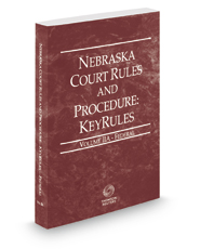 Nebraska Court Rules and Procedure - Federal KeyRules, 2019 ed. (Vol. IIA, Nebraska Court Rules)